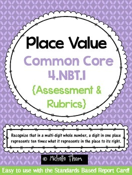 Common Core 4.NBT.1 {Place Value Assessment & Rubrics}