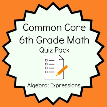 Common Core - 6th Grade Math Quiz Pack - Algebra: Expressions