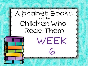 Alphabet Books and the Children Who Read Them Week 6 Lesson Plans