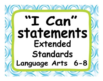 """Common Core Extended Standards """"I CAN"""" Statements 6-8 Lang"""