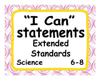 """Common Core Extended Standards """"I CAN"""" Statements 6-8 Scie"""