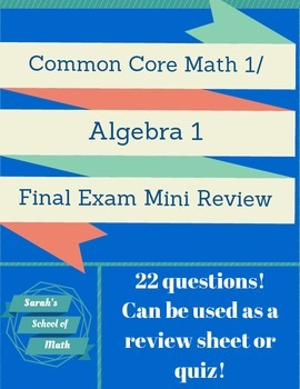 Common Core Math 1/Algebra 1: Final Exam Mini Review