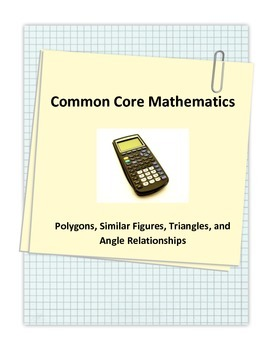 Common Core Polygons, Similar Figures, Triangles and Angle