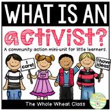 Community Action Mini Unit- What is an Activist?