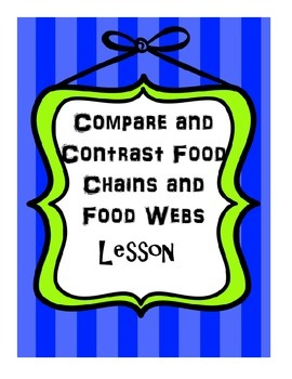 Compare and Contrast Food Chains and Food Webs Lesson--Eve