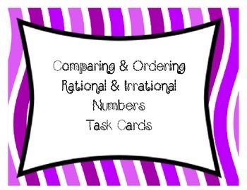 Comparing & Ordering Rational & Irrational Numbers Task Cards