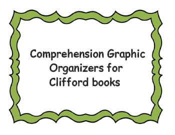 Comprehension Graphic Organizers for Clifford books
