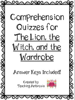 Comprehension Quizzes with Answer Keys for The Lion, The W