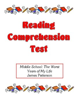 Comprehension Test - Middle School: The Worst Years of My