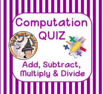 Computation QUIZ Add Subtract Multiply Divide Basic Skills