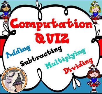 Computation QUIZ Adding Subtracting Multiplying Dividing B