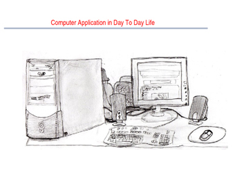 Computer Applications in Day To Day Life