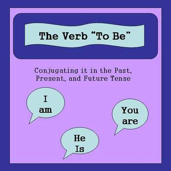 "The Verb ""To Be"": Conjugating it in the Past, Present, and"