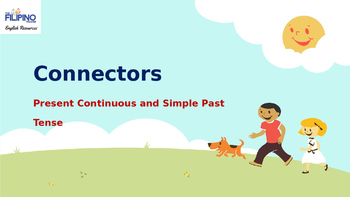 Connectors- Present Continuous and Simple Past Tense