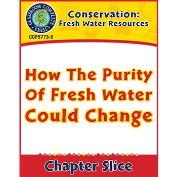 Conservation: How The Purity Of Fresh Water Could Change Gr. 5-8