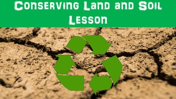 Conserving Land and Soil Lesson with Power Point, Workshee