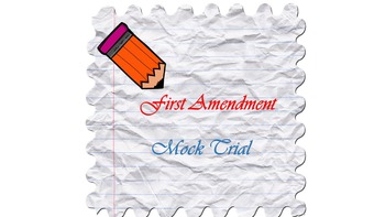 Constitution: The First Amendment Mock Trial