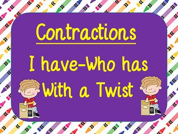 Contractions I have, Who has with a twist.