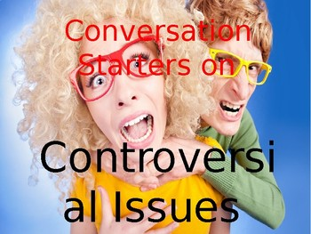 Conversation Starters and Controversial Issues