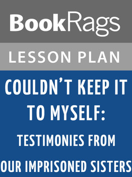 Couldn't Keep It to Myself: Testimonies from Our Imprisone