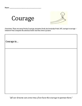 Courage: taking risks, dream big, taking chances, being brave