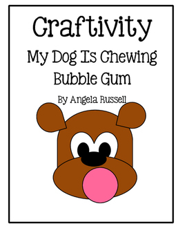 Craftivity ~ My Dog Is Chewing Bubble Gum