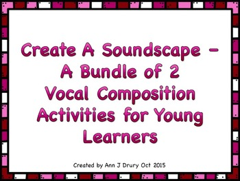 Create A Soundscape - A Bundle of 2 Vocal Activities for Y