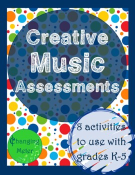 Creative Music Assessments: K-5