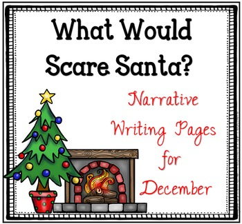 December Narrative Writing- Something Scared Santa...