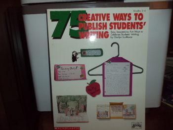 Creative ways to Publish Students' Writing ISBN#0-590-49270-5