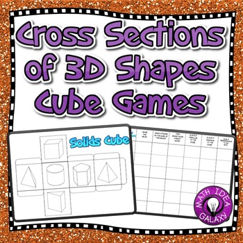 Cross Sections of 3D Figures 7.G.A.3 Cube Games
