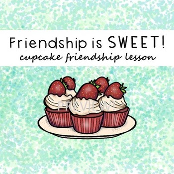 Cupcake Friends Lesson: How to Be a Good Friend