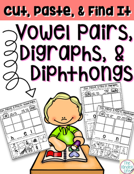 Cut, Paste, & Find It: Vowel Pairs, Digraphs, and Diphthongs