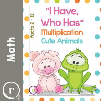 Cute Animals I Have Who Has Multiplication Game Facts 2 to 12
