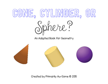 Cylinder, Cone, or Sphere (An Adapted Book for Geometry)