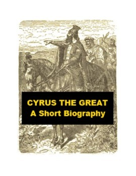Cyrus the Great - A Short Biography