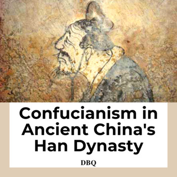 DBQ: Confucianism & Ancient China, Han Dynasty-Common Core