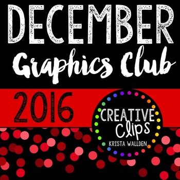 DECEMBER 2016 Graphics Club {Creative Clips Digital Clipart}