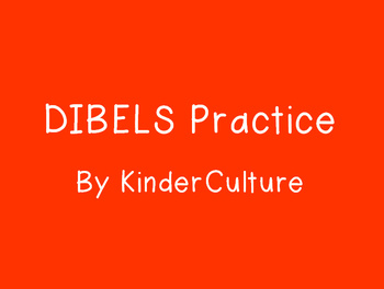 DIBELS Practice -- LNF, LSF, NWF, PSF, and Vowel Stretch