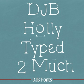 DJB Holly Typed 2 Much - Personal Use