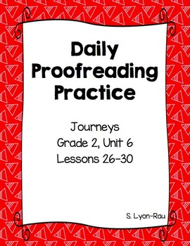 Daily Proofreading Practice - Journeys, Grade 2, Unit 6 - BUNDLE
