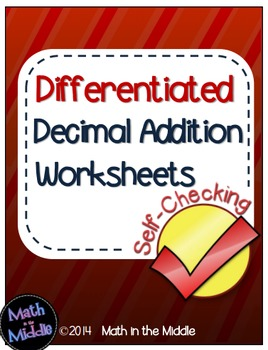 Decimal Addition Self-Checking Worksheets - Differentiated
