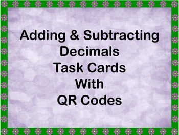 Decimals-Adding & Subtracting Task Cards with QR Codes