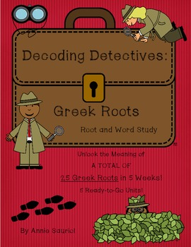 Decoding Detectives: Greek Root & Word Study UNITS 1-5 Bun
