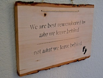 Decor-We are best remembered by WHO we leave behind, not W