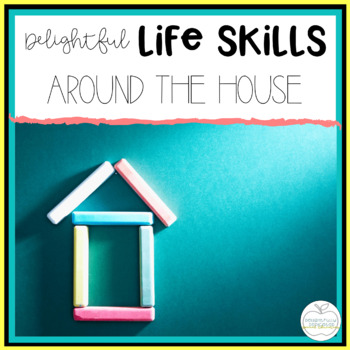 Delightful Lifeskills: Around the House Unit for Special E