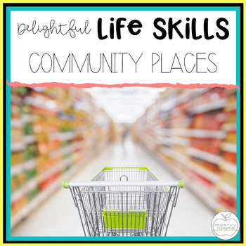 Delightful Lifeskills: Community Places Unit for Special E