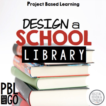 Design A School Library! Project Based Learning:  Design,
