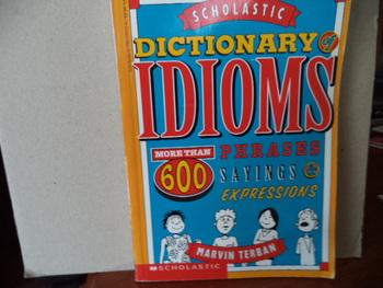 Dictionary IDIOMS  ISBN 0-590-27552-6