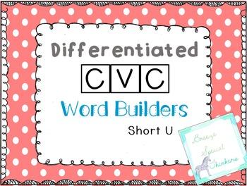 Differentiated CVC Word Builders (Short U)